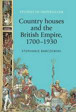 Country Houses and the British Empire, 1700-1930