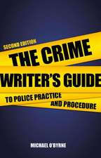 The Crime Writer's Guide to Police Practice and Procedure:  Past, Present and Future