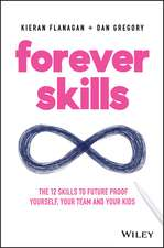 Forever Skills: The 12 Skills to Futureproof Yourself, Your Team and Your Kids