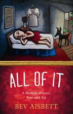 All of It:  A Memoir of Love, Fear and Art