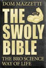 The Swoly Bible: The BroScience Way of Life