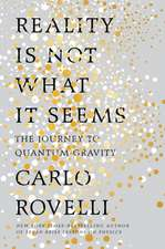 Reality Is Not What It Seems: The Elusive Structure of the Universe and the Journey to Quantum Gravity