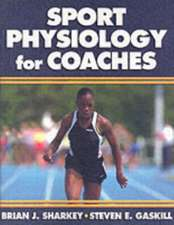 Sport Physiology for Coaches:  The Art & Science of Functional Sports Conditioning