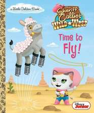 Time to Fly! (Disney Junior:  Sheriff Callie's Wild West)