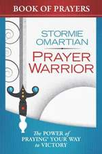 Prayer Warrior Book of Prayers:  The Power of Praying? Your Way to Victory