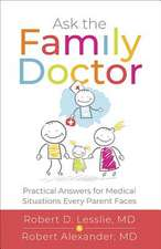 Ask the Family Doctor: Practical Answers for Medical Situations Every Parent Faces
