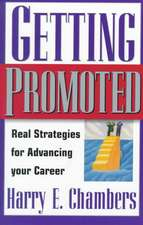 Getting Promoted: Real Strategies For Advancing Your Career