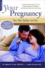 Your Pregnancy For The Father-to-be: Everything Dads Need To Know About Pregnancy, Childbirth, And Getting Ready For A New Baby