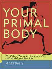 Your Primal Body: The Paleo Way to Living Lean, Fit, and Healthy at Any Age