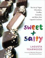 Sweet + Salty: The Art of Vegan Chocolates, Truffles, Caramels, and More from Lagusta's Luscious
