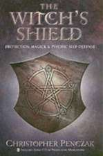 The Witch's Shield:  Protection Magick and Psychic Self-Defense