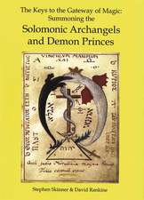 The Keys to the Gateway of Magic:  Summoning the Solomonic Archangels & Demon Princes
