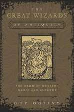 The Great Wizards of Antiquity: The Dawn of Western Magic and Alchemy