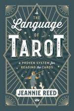 The Language of Tarot: A Proven System for Reading the Cards