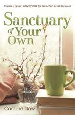 Sanctuary of Your Own: Create a Haven Anywhere for Relaxation & Self-Renewal