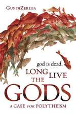 God Is Dead, Long Live the Gods: A Case for Polytheism