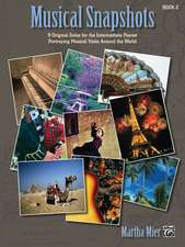 Musical Snapshots, Book 2: 9 Original Solos for the Intermediate Pianist Portraying Musical Visits Around the World