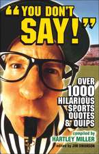 You Don't Say!:  Over 1,000 Hiliarious Sports Quotes and Quips