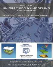 Practical Unigraphics Nx Modeling for Engineers:  What Judges, Attorneys & Your Ex Have Not Told You