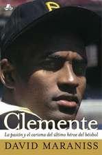 Clemente:  La Pasion y el Carisma del Ultimo Heroe del Beisbol