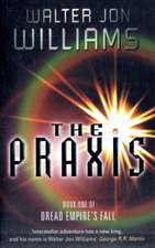 The Praxis: Book One Of Dread Empire's Fall
