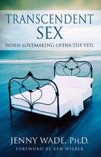 Transcendent Sex: When Lovemaking Opens the Veil