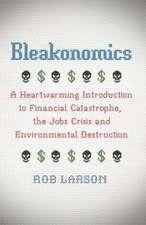 Bleakonomics: A Heartwarming Introduction to Financial Catastrophe, the Jobs Crisis and Environmental Destruction