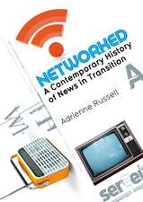 Networked: A Contemporary History of News in Transition