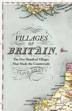 Villages of Britain: The Five Hundred Villages that Made the Countryside