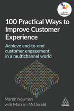 100 Practical Ways to Improve Customer Experience: Achieve End-To-End Customer Engagement in a Multi-Channel World