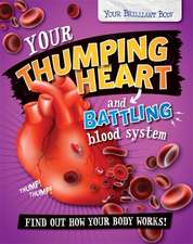 Your Brilliant Body: Your Thumping Heart and Battling Blood System