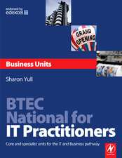 BTEC National for IT Practitioners:  Core and Specialist Units for the IT and Business Pathway
