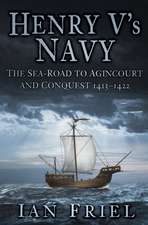 Henry V's Navy:  The Sea-Road to Agincourt and Conquest 1413-1422