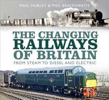 The Changing Railways of Britain: From Steam to Diesel and Electric