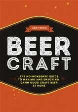 Beer Craft: The No-Nonsense Guide to Making and Enjoying Damn Good Craft Beer at Home