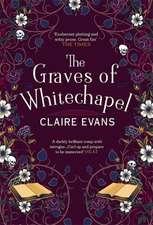 Evans, C: The Graves of Whitechapel