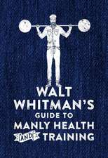 Whitman, W: Walt Whitman's Guide to Manly Health and Trainin