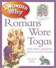Macdonald, F: I Wonder Why Romans Wore Togas