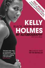 Kelly Holmes Black, White & Gold.:  From the Flying Circus to Spamalot
