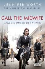 Call The Midwife: A True Story Of The East End In The 1950s (Cartea de sâmbătă dimineaţă 1.)