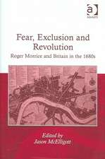 Fear, Exclusion and Revolution: Roger Morrice and Britain in the 1680s