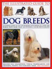 The Illustrated Guide to Dog Breeds:  An Expert Guide to 180 Top Pedigree Dogs from All Over the World, with More Than 500 Stunning Colour Photographs