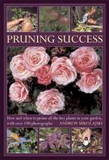 Pruning Success: How and When to Prune All the Key Plants in Your Garden, with Over 190 Photographs