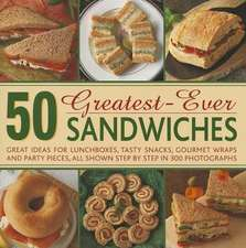 50 Greatest-Ever Sandwiches:  Great Ideas for Lunchboxes, Tasty Snacks, Gourmet Wraps and Party Pieces, All Shown Step by Step in 300 Photographs