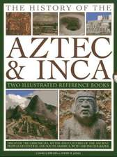 The History of the Aztec & Inca:  Discover the Chronicles, Myths and Cultures of the Ancient Peoples of Central and So