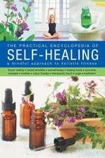 The Practical Encyclopedia of Self-Healing:  Flower Healing, Herbal Remedies, Aromatherapy, Healing Foods