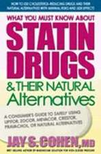 What You Must Know about Statin Drugs & Their Natural Alternatives:  A Consumer's Guide to Safely Using Lipitor, Zocor, Mevacor, Crestor, Pravachol, or