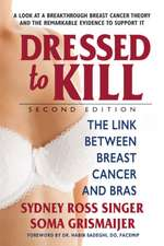 Dressed to Kill--Second Edition: The Link Between Breast Cancer and Bras