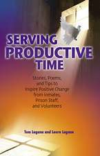 Serving Productive Time:  Stories, Poems, and Tips to Inspire Positive Change from Inmates, Prison Staff, and Volunteers