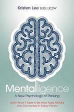 Mentalligence: A New Psychology of Thinking--Learn What It Takes to be More Agile, Mindful, and Connected in Today's World